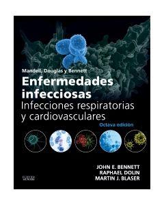 Mandell  Douglas y Bennett. Enfermedades infecciosas. Infecciones respiratorias y cardiovasculares