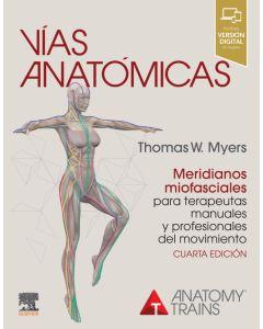 Vías anatómicas. Meridianos miofasciales para terapeutas manuales y profesionales del movimiento
